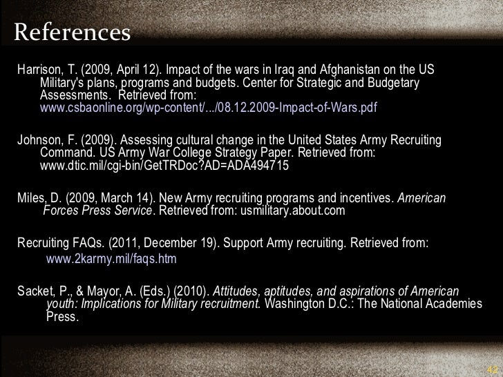 References <ul><li>Harrison, T. (2009, April 12). Impact of the wars in Iraq and Afghanistan on the US   Military's plans,...