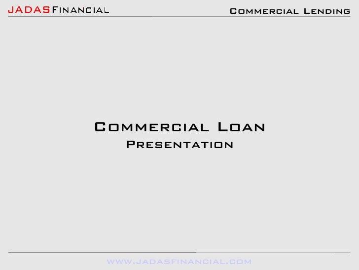 Commercial Lending     Commercial Loan   Presentation       www.jadasfinancial.com