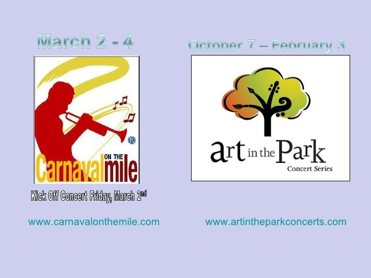 www.carnavalonthemile.com   www.artintheparkconcerts.com