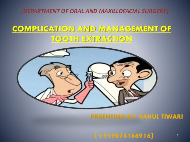 [DEPARTMENT OF ORAL AND MAXILLOFACIAL SURGERY]  COMPLICATION AND MANAGEMENT OF  TOOTH EXTRACTION  PRSENTING BY: RAHUL TIWA...