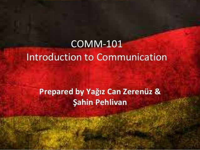 COMM-101 Introduction to Communication Prepared by Yağız Can Zerenüz & Şahin Pehlivan