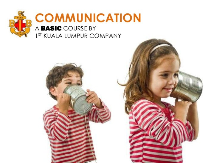 COMMUNICATION<br />A BASIC COURSE BY<br />1ST KUALA LUMPUR COMPANY<br />
