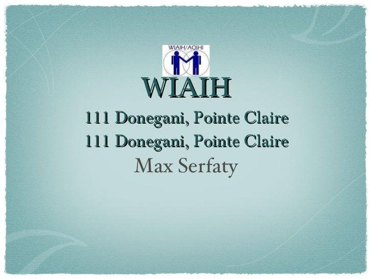 WIAIH 111 Donegani, Pointe Claire 111 Donegani, Pointe Claire <ul><li>Max Serfaty </li></ul>