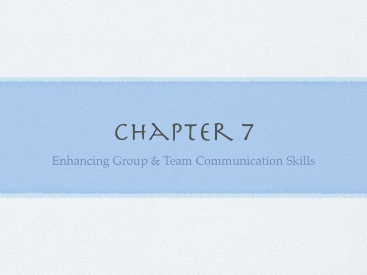 Chapter 7Enhancing Group & Team Communication Skills