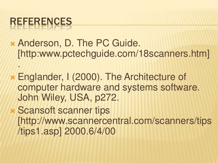 REFERENCES Anderson, D. The PC Guide.  [http:www.pctechguide.com/18scanners.htm]  . Englander, I (2000). The Architectur...