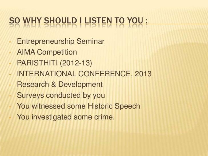 SO WHY SHOULD I LISTEN TO YOU :•   Entrepreneurship Seminar•   AIMA Competition•   PARISTHITI (2012-13)•   INTERNATIONAL C...