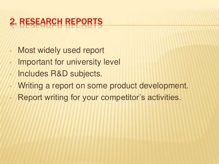 2. RESEARCH REPORTS•   Most widely used report•   Important for university level•   Includes R&D subjects.•   Writing a re...