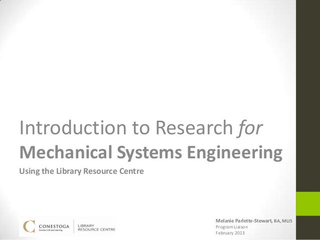 Introduction to Research forMechanical Systems EngineeringUsing the Library Resource Centre                               ...