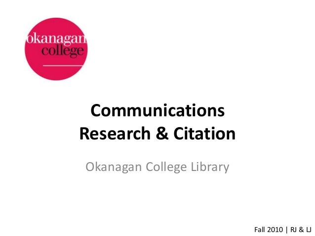 Communications Research & Citation Okanagan College Library Fall 2010 | RJ & LJ