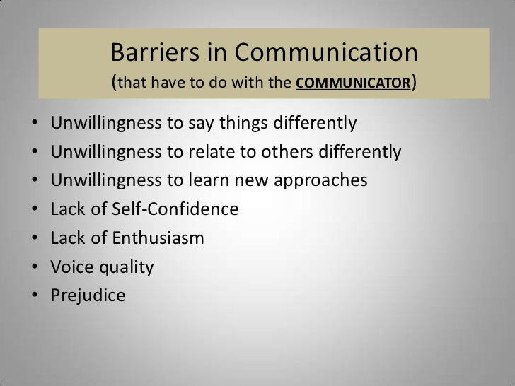 motivational barriers of communication Communication barriers communication is a learned skill most people are born with the physical ability to talk, but we must learn to speak well and communicate effectively speaking, listening, and our ability to understand verbal and nonverbal meanings are skills we develop in various ways.