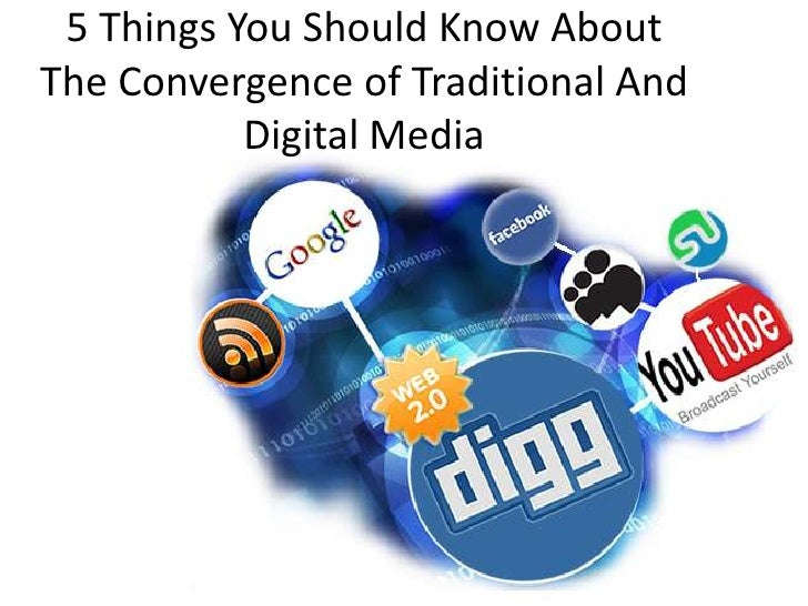 5 Things You Should Know AboutThe Convergence of Traditional And           Digital Media