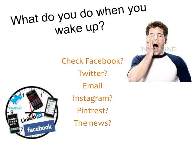 Check Facebook? Twitter? Email Instagram? Pintrest? The news?