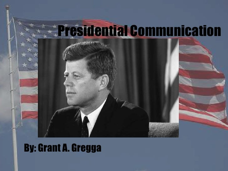 Presidential CommunicationBy: Grant A. Gregga
