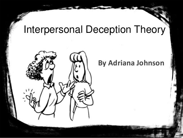 Interpersonal Deception Theory By Adriana Johnson