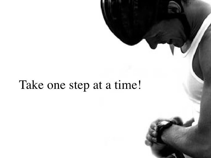 Take one step at a time!