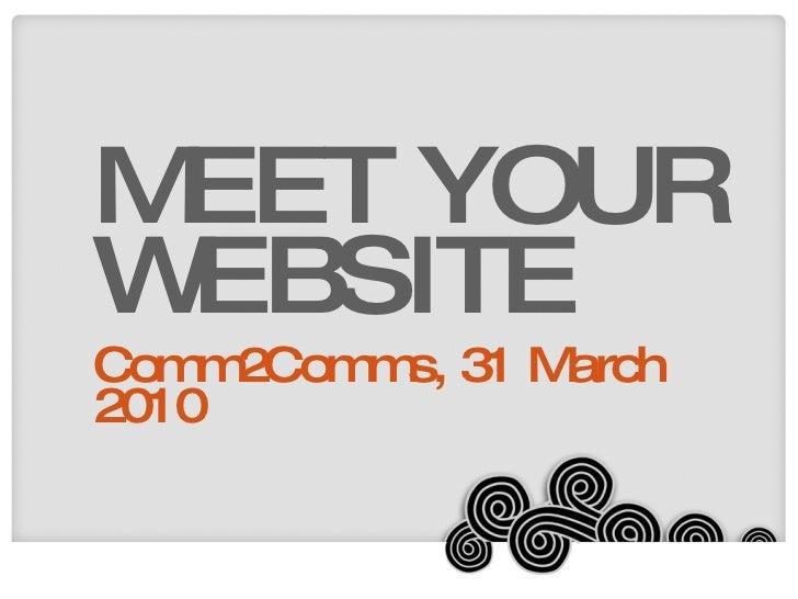 MEET YOUR WEBSITE Comm2Comms, 31 March 2010