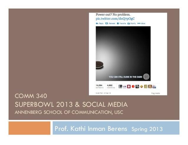 COMM 340SUPERBOWL 2013 & SOCIAL MEDIAANNENBERG SCHOOL OF COMMUNICATION, USC             Prof. Kathi Inman Berens Spring 2013