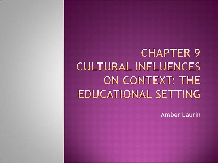 Chapter 9Cultural Influences on Context: The Educational Setting<br />Amber Laurin<br />