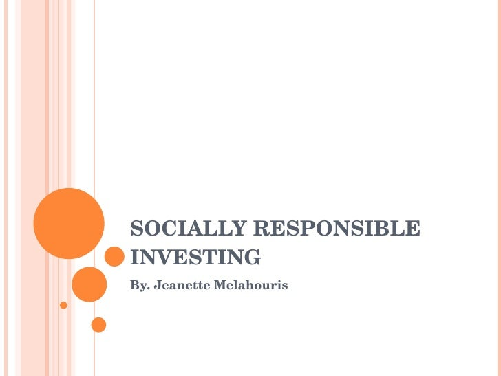 SOCIALLY RESPONSIBLE INVESTING By. Jeanette Melahouris