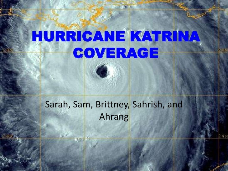 HURRICANE KATRINA COVERAGE<br />Sarah, Sam, Brittney, Sahrish, and Ahrang<br />