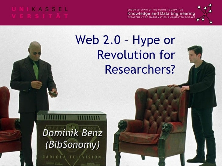 Web 2.0 – Hype or Revolution for Researchers? Dominik Benz (BibSonomy)