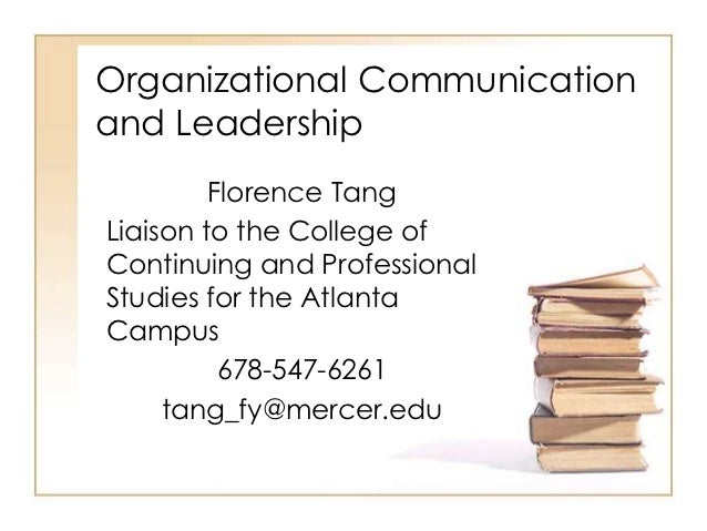 Organizational Communicationand Leadership         Florence TangLiaison to the College ofContinuing and ProfessionalStudie...