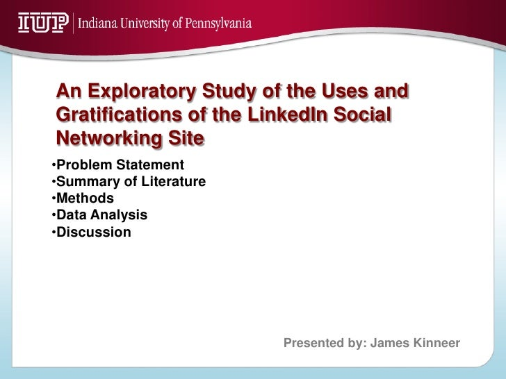 An Exploratory Study of the Uses and Gratifications of the LinkedIn Social Networking Site •Problem Statement •Summary of ...