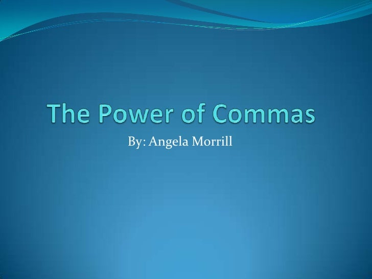 The Power of Commas<br />By: Angela Morrill<br />