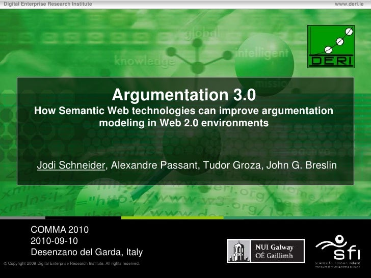 Argumentation 3.0How Semantic Web technologies can improve argumentation modeling in Web 2.0 environments<br />Jodi Schnei...