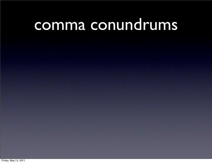 comma conundrumsFriday, May 13, 2011