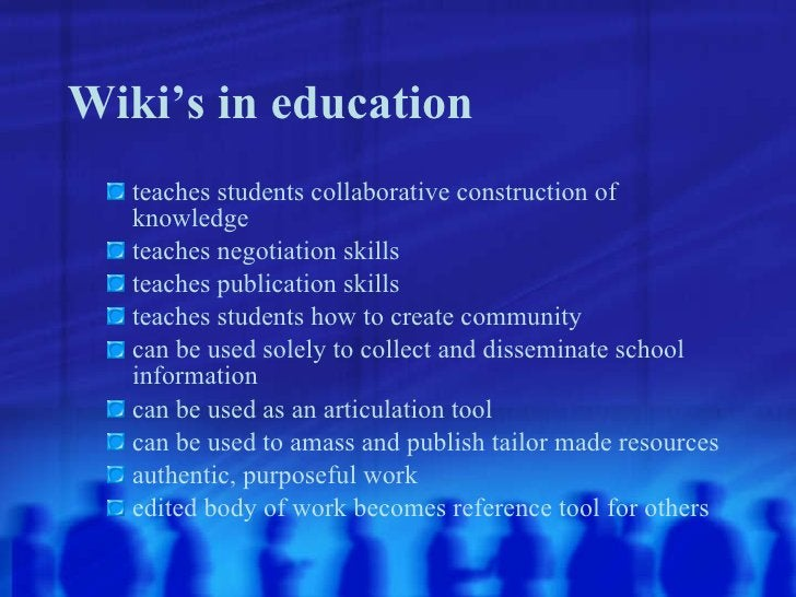 Wiki's in education <ul><ul><li>teaches students collaborative construction of knowledge </li></ul></ul><ul><ul><li>teache...