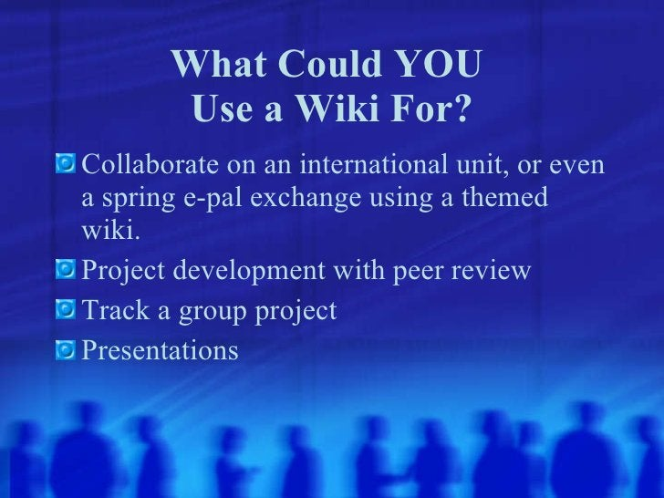 What Could YOU  Use a Wiki For? <ul><li>Collaborate on an international unit, or even a spring e-pal exchange using a them...