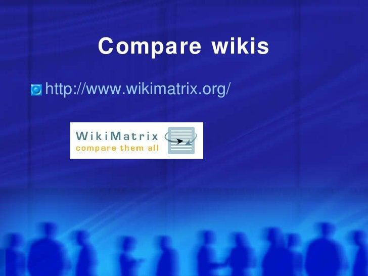 Compare wikis <ul><li>http://www.wikimatrix.org/ </li></ul>