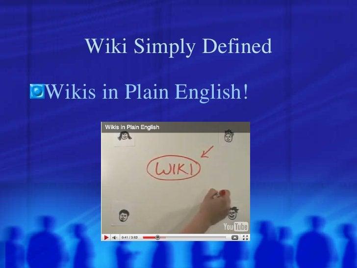 Wiki Simply Defined <ul><li>Wikis in Plain English! </li></ul>