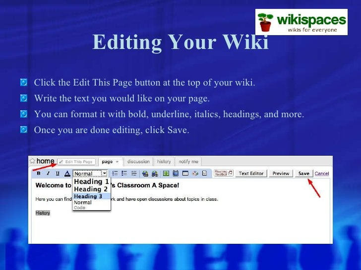 Editing Your Wiki <ul><li>Click the Edit This Page button at the top of your wiki. </li></ul><ul><li>Write the text you wo...
