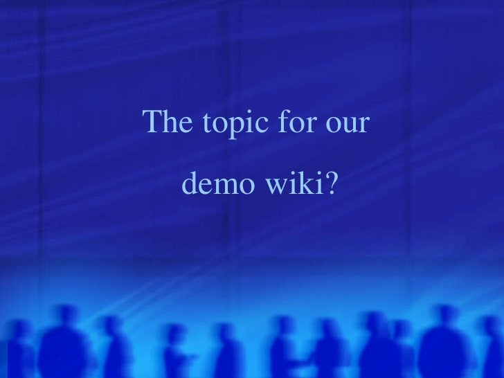 The topic for our  demo wiki?