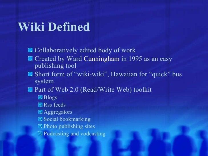 Wiki Defined <ul><ul><li>Collaboratively edited body of work </li></ul></ul><ul><ul><li>Created by Ward  Cunningham  in 19...