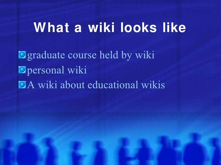 What a wiki looks like <ul><li>graduate course held  by  wiki </li></ul><ul><li>personal wiki </li></ul><ul><li>A wiki abo...