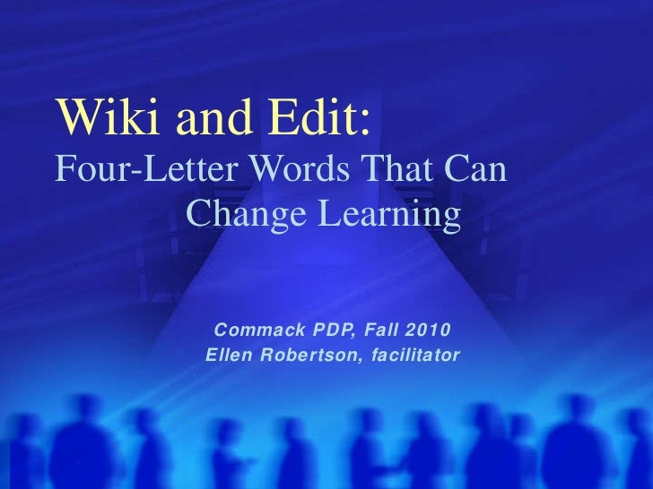 Wiki and Edit:   Four-Letter Words That Can  Change Learning Commack PDP, Fall 2010 Ellen Robertson, facilitator