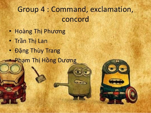 Group 4 : Command, exclamation, concord • Hoàng Thị Phương • Trần Thị Lan • Đặng Thùy Trang • Phạm Thị Hồng Dương