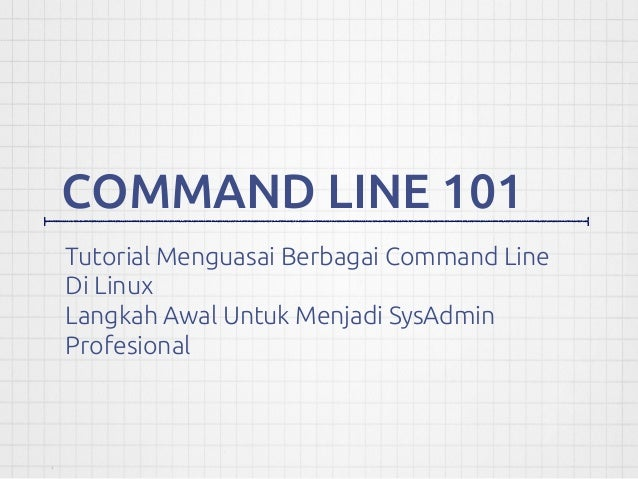 COMMAND LINE 101 Tutorial Menguasai Berbagai Command Line Di Linux Langkah Awal Untuk Menjadi SysAdmin Profesional