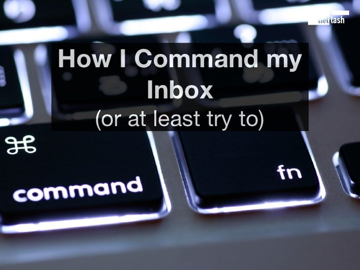How I Command my        Inbox   (or at least try to)