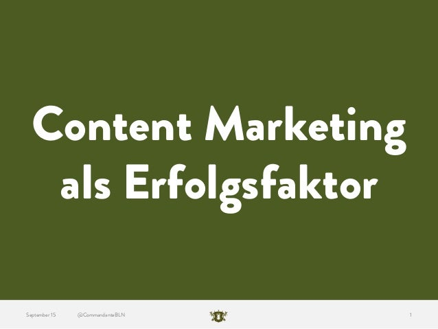 @CommandanteBLN 1September 15 Content Marketing als Erfolgsfaktor