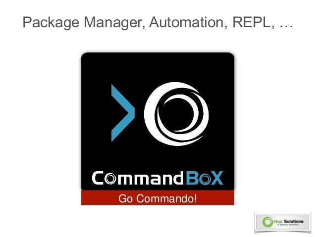 Package Manager, Automation, REPL, …  Go Commando!