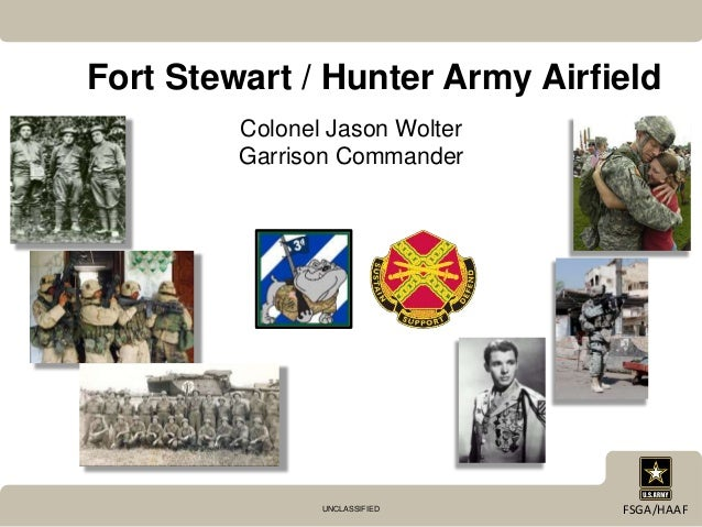 UNCLASSIFIED FSGA/HAAF Fort Stewart / Hunter Army Airfield Colonel Jason Wolter Garrison Commander