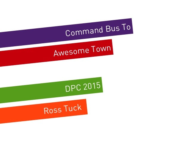 Command Bus To DPC 2015 Awesome Town Ross Tuck