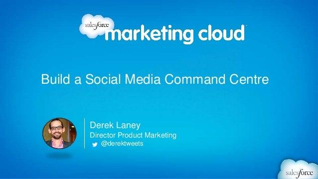 Build a Social Media Command Centre       Derek Laney       Director Product Marketing          @derektweets