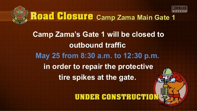 Camp Zama Main Gate 1Camp Zama Main Gate 1Camp Zama's Gate 1 will be closed tooutbound trafficMay 25 from 8:30 a.m. to 12:...