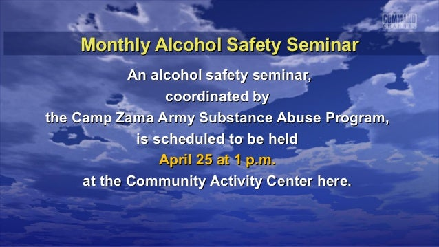 Monthly Alcohol Safety Seminar            An alcohol safety seminar,                  coordinated bythe Camp Zama Army Sub...