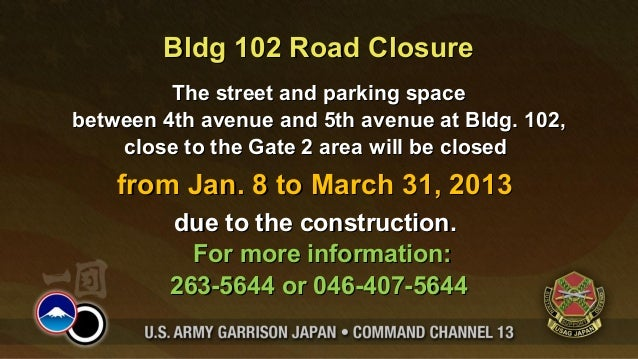 Bldg 102 Road Closure         The street and parking spacebetween 4th avenue and 5th avenue at Bldg. 102,    close to the ...